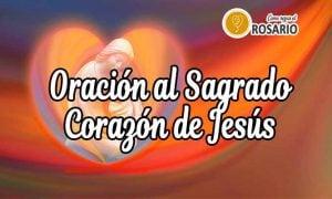 Oración al Sagrado Corazón de Jesús para una grave necesidad