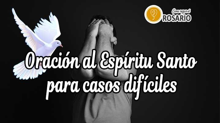Oración al Espíritu Santo para casos difíciles